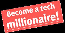 become a tech millionaire